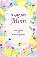 I Love You, Mom: A Collection of Poems