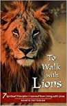 To Walk with Lions: 7 Spiritual Principles I Learned from Living with Lions