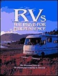 RVs: The Drive for Independence: The Illustrated Story of RV Travel and Camping in America