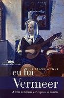 Eu Fui Vermeer: a lenda do falsário que enganou os nazistas