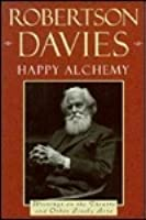 Happy Alchemy: Writings on the Theatre and Other Lively Arts