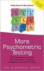 More Psychometric Testing: 1000 New Ways to Assess Your Personality, Creativity, Intelligence and Lateral Thinking