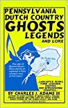 Pennsylvania Dutch Country Ghosts: Legends and Lore