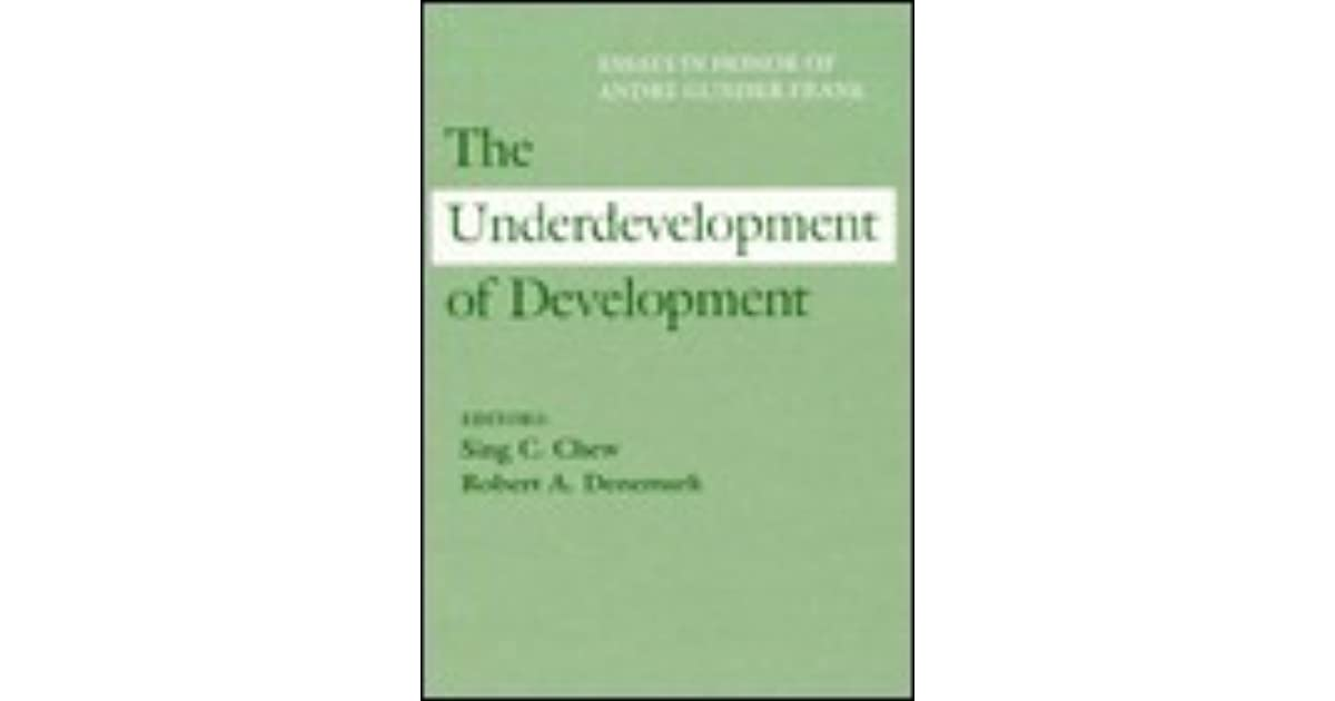 andre gunder frank development of underdevelopment thesis Chew, s c and r a denemark (eds) (1996 the underdevelopment of development: essays in honour of andre gunder frank thousand oaks, ca: sage frank, a g.