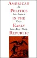 American Politics In The Early Republic: The New Nation In Crisis