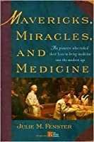 Mavericks, Miracles, and Medicine