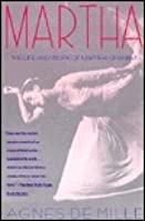 Martha: The Life and Work of Martha Graham