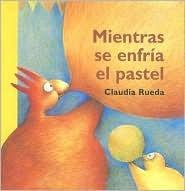 Mientras Se Enfria El Pastel by Claudia Rueda