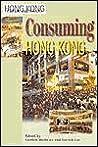 Consuming Hong Kong (Hong Kong Culture And Society)