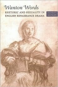 Wanton Words: Rhetoric and Sexuality in English Renaissance Drama