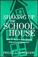 Shaking Up the Schoolhouse: How to Support and Sustain Educational Innovation