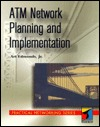 ATM Network Planning and Implementation: Accelerating the Information Age