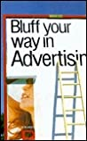 Bluff Your Way in Advertising (The Bluffer's Guides)