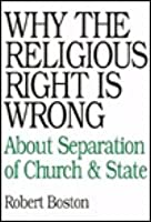Why the Religious Right Is Wrong: About the Separation of Church and State