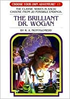 The Brilliant Dr. Wogan (Choose Your Own Adventure, #72)