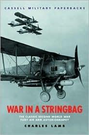 War in a Stringbag: The Classic Second World War Fleet Air Arm Autobiography (Cassell Military Classics)