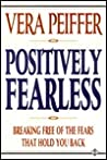 Positively Fearless: Breaking Free Of The Fears That Hold You Back