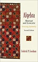 Algebra: Abstract And Concrete (2nd Edition)