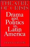 Theatre of Crisis: Drama and Politics in Latin America