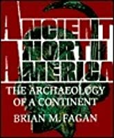 Ancient North America: The Archaeology Of A Continent