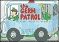 The Germ Patrol: All About Shots for Tots...... and Big Kids, Too!