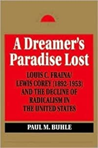 A Dreamer's Paradise Lost: Louis C. Fraina/Lewis Corey (1892-1953) and the Decline of Radicalism in the United States