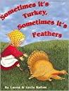 Sometimes Its Turkey, Sometimes Its Feathers