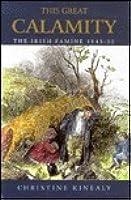 This Great Calamity: The Irish Famine, 1845-1852