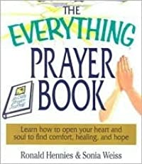 The Everything Prayer Book: Learn How to Open Your Heart and Soul to Find Comfort, Healing, and Hope