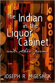 The Indian in the Liquor Cabinet: And Other Poems
