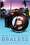 Braless in Wonderland by Debbie Reed Fischer
