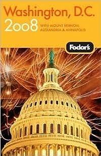Fodor's Washington, D.C. 2008: with Mount Vernon, Old Town Alexandria & Annapolis (Fodor's Gold Guides)
