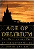 Age of Delirium: The Decline and Fall of the Soviet Union