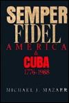 Semper Fidel: America and Cuba 1776-1988