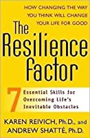 The Resilience Factor: 7 Essential Skills for Overcoming Life's Inevitable Obstacles