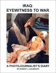 Iraq: Eyewitness to War: A Photojournalist's Diary