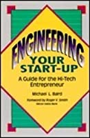 Engineering Your Start-Up:: A Guide for the Hi-Tech Entrepreneur