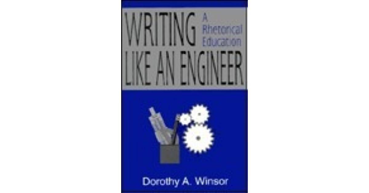 Writing Like An Engineer A Rhetorical Education By Dorothy A Winsor