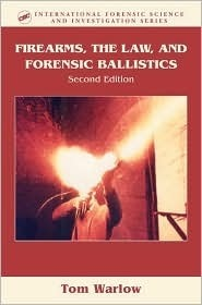 Firearms, the Law, and Forensic Ballistics by Tom A