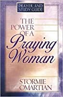 The Power of a Praying Woman: Prayer and Study Guide