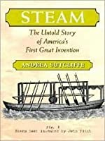 Steam: The Untold Story of America's First Great Invention