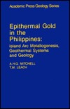 Epithermal Gold in the Philippines: Island ARC Metallogenesis, Geothermal Systems and Geology