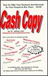 Cash Copy: How to Offer Your Products & Services So Your Prospects Buy Them ... Now!