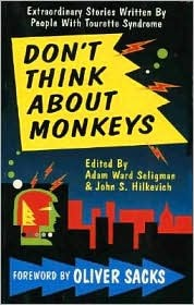 Dont Think about Monkeys: Extraordinary Stories Written by People with Tourette Syndrome