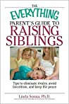 The Everything Parent's Guide to Raising Siblings by Linda Sonna