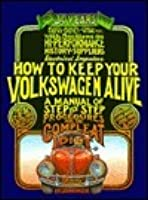 How to Keep Your Volkswagen Alive: A Manual of Step-By-Step Procedures for the Complete Idiot
