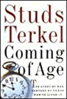 Coming of Age: The Story of Our Century by Those Who've Lived It by