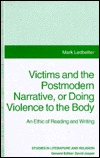 Victims And The Postmodern Narrative, Or, Doing Violence To The Body: An Ethic Of Reading And Writing