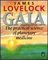Gaia, the Practical Science of Planetary Medicine