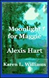 Moonlight for Maggie by Alexis Hart